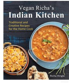 Vegan Richa's Indian Kitchen: Traditional and Creative Recipes for the Home Cook - Richa Hingle - Google Libri