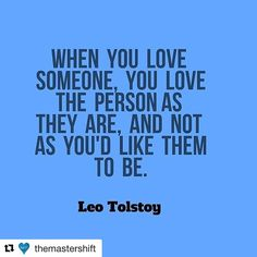 I think this is what love really means-don't try to change anyone love them as…