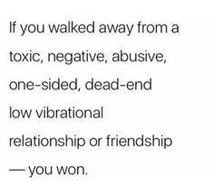 "Healing from Narcissist Abuse - ""If you walked away from a toxic, negative, abusive, one-sided, dead-end low vibrational relationship or friendship - you won. Now Quotes, Words Quotes, Wise Words, Quotes To Live By, Motivational Quotes, Life Quotes, Inspirational Quotes, Sayings, Friend Quotes"