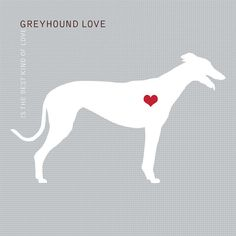 Greyhound Love is the Best Kind of Love : Dog Silhouette Art