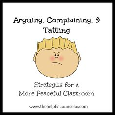 What to Do When Children Argue, Complain, and/or Tattle #BehaviorManagement ideas from www.thehelpfulcounselor.com