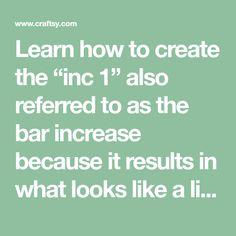 """Learn how to create the """"inc also referred to as the bar increase because it results in what looks like a little bar running across your work. You Working, Bar, Running, Learning, Create, Keep Running, Studying, Why I Run, Teaching"""