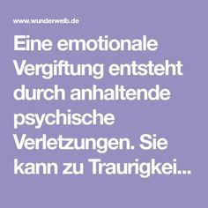 Eine emotionale Vergiftung entsteht durch anhaltende psychische Verletzungen. Sie kann zu Traurigkeit, Erschöpfung und Depressionen