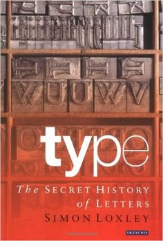 Amazon.com: Type: The Secret History of Letters (9781850433972): Simon Loxley: Books