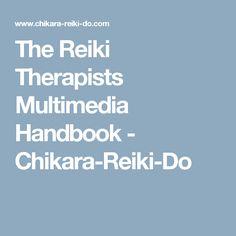 The Reiki Therapists Multimedia Handbook - Chikara-Reiki-Do