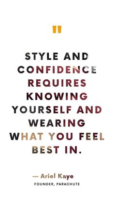 """style and confidence required knowing yourself and wearing what you feel best in. fashion quotes """"Trust Your Instincts"""": Parachute's Founder on Success Trust Your Gut, Trust Your Instincts, Trust Yourself, Know Yourself Quotes, Fashion Designer Quotes, Fashion Quotes, Fashion Words, Success Quotes, Life Quotes"""