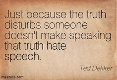 ted dekker quotes | Ted Dekker: Just because the truth disturbs someone doesn't make ...