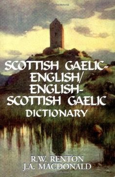 Scottish Gaelic-English/English-Scottish Gaelic Dictionary by R. Renton and… Gaelic Words, Scottish Gaelic Phrases, Scottish Sayings, Wales, Scotland Travel, Scotland Vacation, Scotland Trip, English Dictionaries, English English