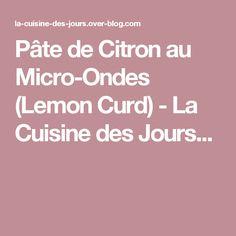 Pâte de Citron au Micro-Ondes (Lemon Curd) - La Cuisine des Jours...