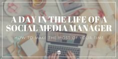 A Day in the Life of a Social Media Manager: How to Make the Most of Your Time