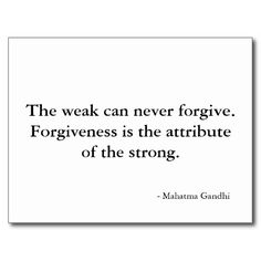 Forgiveness is the attribute of the strong.