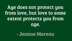 Age does not protect you from love, but love to some extent protects you from age. #quotes #moreau #love