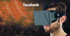Facebook Moves to Create Virtual Reality World of Social Control: Control the environment and you control human behavior and, ultimately, the destiny of humanity