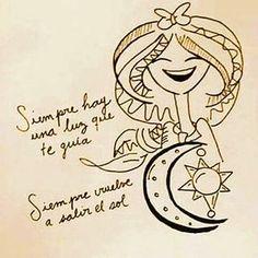 """Amo Esta Frase """" SIEMPRE HAY UNA LUZ QUE TE GUIA, SIEMPRE VUELVE A SALIR EL SOL"""""""
