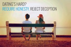 We much more control over our dating success than we realize. Requiring honesty and rejecting deception are excellent practices that help.