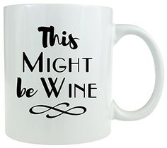 This Might Be Wine  Coffee Mug ** This is an Amazon Affiliate link. You can get more details by clicking on the image.