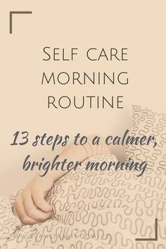 If your mornings are stressed and rushed, take a look at these 13 steps to a morning routine of self care to leave you calmer and brighter: