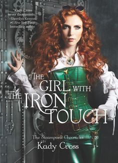 The Girl with the Iron Touch by Kady Cross   Steampunk Chronicles, BK#3   Harlequin Teen   Publication Date: May 21, 2013   www.kadycross.com   #YA #steampunk
