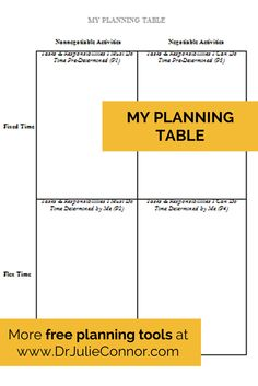 Use MY PLANNING TABLE to prioritize your tasks. Find free organizational and time management tools like MY PLANNING TABLE on my website at www.drjulieconnor.com