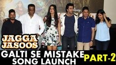 Galti Se Mistake Song Launch | Jagga Jasoos Movie | Ranbir Kapoor And Katrina Kaif Part 2  Duration: 45:08.