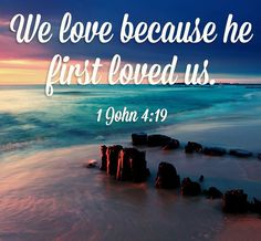 He first loved us love quotes faith bible christian scriptures
