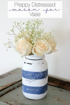 Preppy Distressed Mason Jar Vase - View From The Fridge