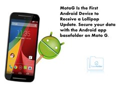 MotoG Is the First #Android Device to Receive a #Lollipop Update. Secure your data with the Android app #basefolder on Moto G. http://www.basefolder.com