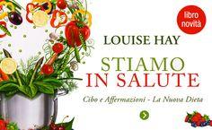 Louise Hay: Ricette e Affermazioni che ti fanno sentire in salute!