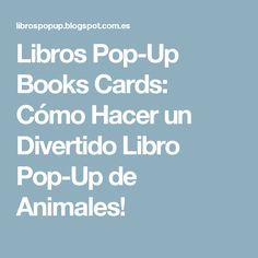 Libros Pop-Up Books Cards: Cómo Hacer un Divertido Libro Pop-Up de Animales!