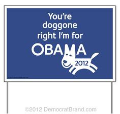 You're doggone right I'm for Obama | 2012 yard sign design from Democrat Brand