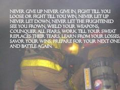 Fight. This goes for most everything in life. Prayers for u firefighters out…