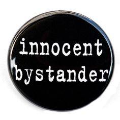 Innocent Bystander - Button Pinback Badge 1 1/2 inch