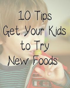 Dinner time can stressful. Try these 10 ways to get your kids to try new foods before you try force feeding your child their green beans next time!
