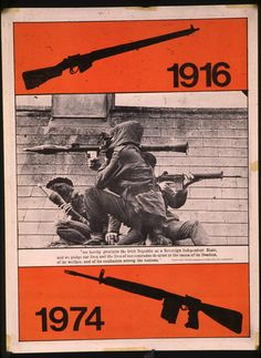 Title: IRA Poster 1974 Date: 1974 (?) Produced by: Republican Movement Main text within image: '1916, 1974' Description: A Republican poster in support of the (Provisional) Irish Republican Army (IRA). The photograph in the poster shows three IRA members posing with a number of weapons (including a SLR rifle and two RPG rocket launchers).