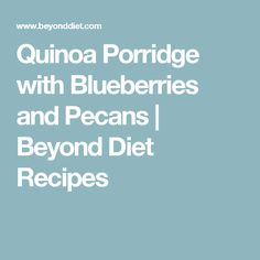 Quinoa Porridge with Blueberries and Pecans | Beyond Diet Recipes