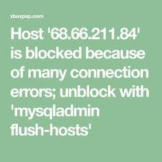 Host '68.66.211.84' is blocked because of many connection errors; unblock with 'mysqladmin flush-hosts'