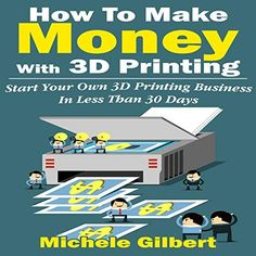 How To Make Money With Printing: Start Your Own Printing Business In Less Than 30 Days printing for beginners, Printing Business,Book by Michele Gilbert, Maybe something for Printer Chat? 3d Printing Business, 3d Printing Diy, 3d Printing Service, Imprimente 3d, 3d Printing Machine, Best 3d Printer, 3d Printer Projects, Wood Projects, 3d Printing Technology