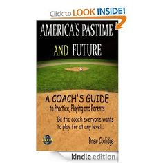 AMERICA'S PASTIME and FUTURE - A Coach's Guide to Practice, Playing and Parents  Drew Coolidge #FREE #books