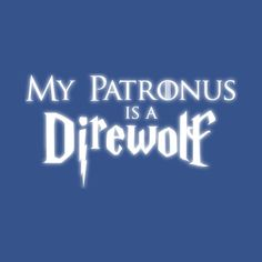 Awesome 'My+Patronus+is+a+Direwolf' design on TeePublic!