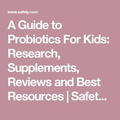 A Guide to Probiotics For Kids: Research, Supplements, Reviews and Best Resources | Safety.com