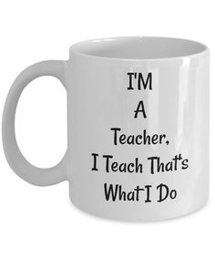 Funny Coffee Mugs/I'm A Teacher I Teach That's What I Do/Novelty Coffee Cup/Gifts For Teachers/Mugs With Sayings