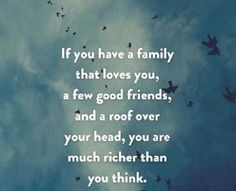 If you have a family that loves you, a few good friends, and a roof over your head, you are much richer than you think. Foundr Magazine, Great Quotes, Inspirational Quotes, Awesome Quotes, Love Psychic, Lo Real, Think Happy Thoughts, That's Love, Emotional Intelligence