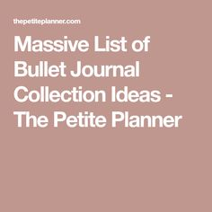 Massive List of Bullet Journal Collection Ideas - The Petite Planner
