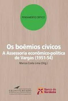 Os boêmios cívicos: a assessoria econômico-política de Vargas (1951-54)  (PRINT) REQUEST/SOLICITAR: http://biblioteca.cepal.org/record=b1253278~S0*spi
