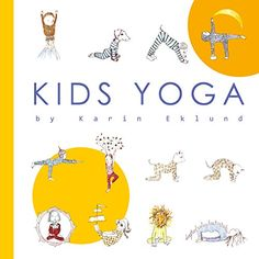 Kids Yoga Book, hardback,32 pages, picture book for 3-9 year olds (or any age really). karineklund.com