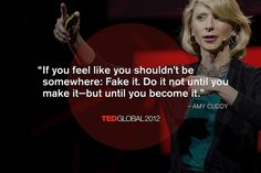 """""""If you feel like you shouldn't be somewhere: Fake it. Do it not until you make it—but until you become it."""" —Amy Cuddy at TEDGlobal 2012. Photo: James Duncan Davidson"""