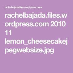 rachelbajada.files.wordpress.com 2010 11 lemon_cheesecakejpegwebsize.jpg