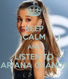 keep calm and listen to ariana grande