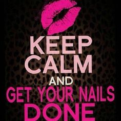 Keep Calm & Get Your Nails Done!  #beauty #nails #Quote - bellashoot.com