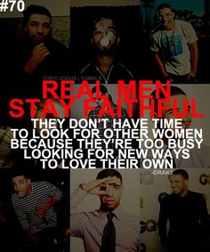 'Real Men Stay Faithful' Drake Quote. Love This. @Wyatt Renew Renew Renew Renew Marchant Try it sometime.